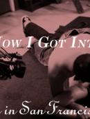 HOW I GOT INTO PORNO: Sex in San Francisco Part 2