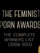 FEMINIST PORN AWARDS: The Complete Winners List (2006-2015)