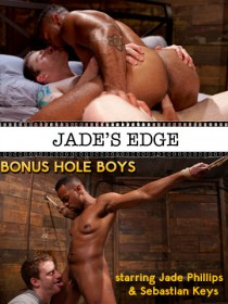 jade phillips, sebastian keys, bonus hole boys, gay porn, edging, trans porn, POC, FTM porn, bondage