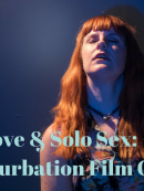Self-Love and Solo Sex: A Masturbation in Porn Film Guide